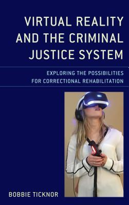 Virtual Reality and the Criminal Justice System Exploring the Possibilities for Correctional Rehabilitation