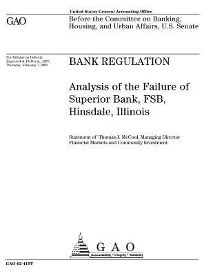 Bank Regulation: Analysis of the Failure of Superior Bank, Fsb, Hinsdale, Illinois  by  U.S. Government Accountability Office