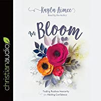 In Bloom: Trading Restless Insecurity for Abiding Confidence
