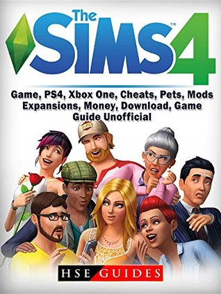 Sims 4 Game Ps4 Xbox One Cheats Pets Mods Expansions Money Download Game Guide Unofficial By Hse Guides