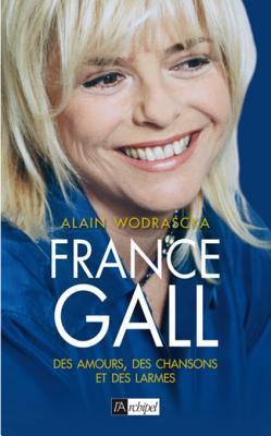 Alain Wodrascka, France Gall Des amours, des chansons et des larmes