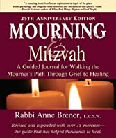 Mourning and Mitzvah: A Guided Journal for Walking the Mourner's Path Through Grief to Healing