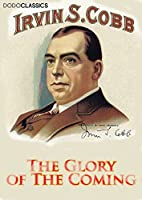 The Glory of The Coming (Irvin S Cobb Collection)