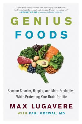 Genius Foods Become Smarter, Happier, and More Productive While Protecting Your Brain for Life