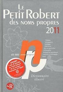 Le Petit Robert des noms propres 2011: Dictionnaire illustré