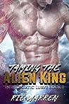 Taming the Alien King (Intergalactic Lurve, #1)