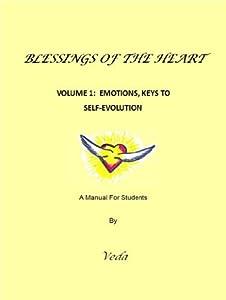 Blessings Of The Heart, Volume 1: Emotions Keys to SELF Evolution
