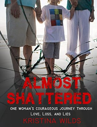 Almost Shattered: One Woman's Courageous Journey Through Love, Loss, and Lies