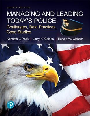 Managing and Leading Today's Police: Challenges, Best Practices, Case Studies