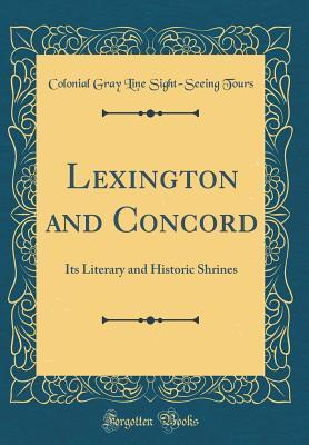 Lexington and Concord: Its Literary and Historic Shrines  by  Colonial Gray Line Sight-Seeing Tours