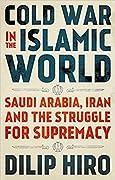 Cold War in the Islamic World: Saudi Arabia, Iran and the Struggle for Supremacy