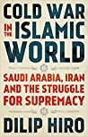 Cold War in the Islamic World: Saudi Arabia, Iran and the Struggle for Supremacy