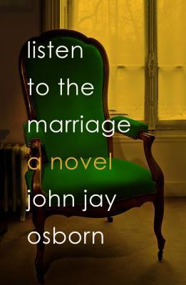Listen to the Marriage by John Jay Osborn Jr.