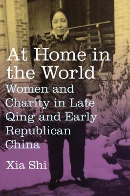 At Home in the World Women and Charity in Late Qing and Early Republican China