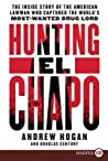 Hunting El Chapo: The Inside Story of the American Lawman Who Captured the World's Most Wanted Drug-Lord