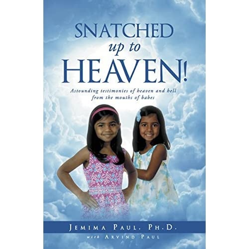 Snatched Up to Heaven!: Astounding testimonies of heaven and hell