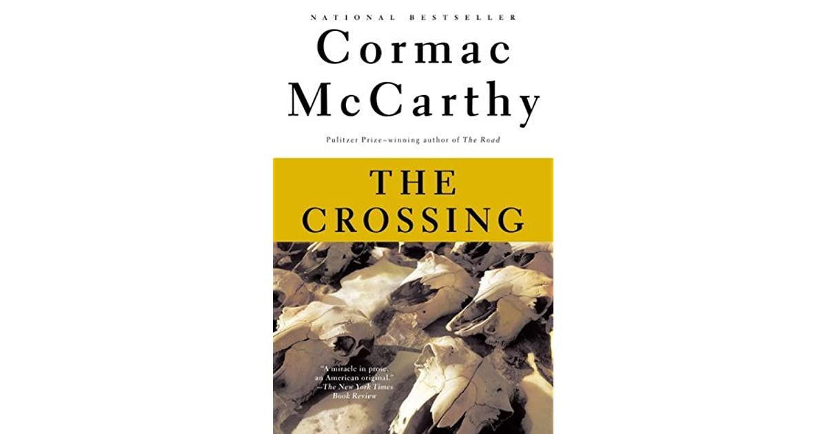 the crossing by cormac mccarthy The crossing (1994) is cormac mccarthy's finest achievement, but read less often than his other blockbusters it is the middle novel within the border trilogy, which also comprises all the pretty horses and cities of the plain.
