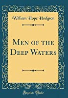Men of the Deep Waters (Classic Reprint)