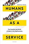 Humans as a Service: The Promise and Perils of Work in the Gig Economy