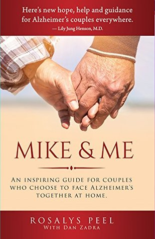 Mike & Me: An Inspiring Guide for Couples Who Choose to Face Alzheimer's Together at Home