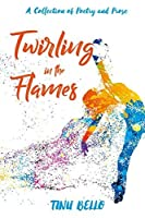 Twirling in the Flames: A Collection of Poetry and Prose