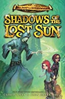 Shadows of the Lost Sun (Map to Everywhere, #3)