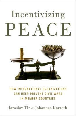 Incentivizing Peace How International Organizations Can Help Prevent Civil Wars in Member Countries