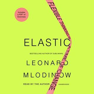 Elastic: Flexible Thinking in a Time of Change by Leonard