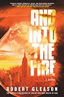 And Into the Fire: A Novel