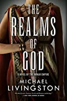 The Realms of God: A Novel of the Roman Empire (The Shards of Heaven, Book 3)