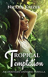 Tropical Temptation (An Arathian Universe Novella Book 2)