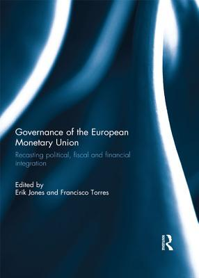 Governance of the European Monetary Union: Recasting Political, Fiscal and Financial Integration Erik Jones