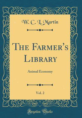 The Farmers Library, Vol. 2: Animal Economy  by  William Charles Linnaeus Martin