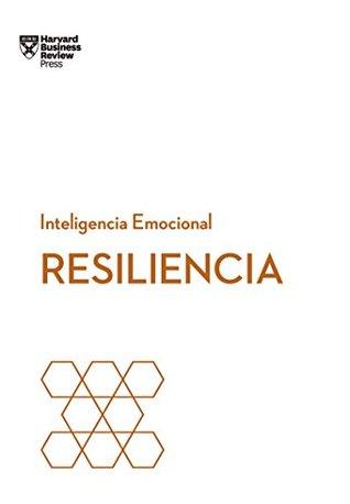 Resiliencia (Serie Inteligencia Emocional de HBR)