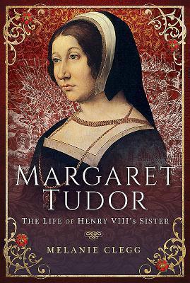 Margaret Tudor: The Life of Henry VIII's Sister