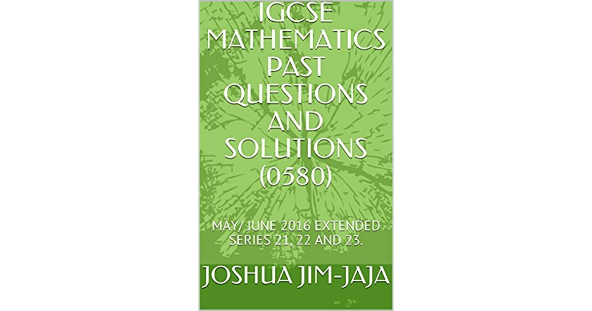 IGCSE MATHEMATICS PAST QUESTIONS AND SOLUTIONS (0580): MAY