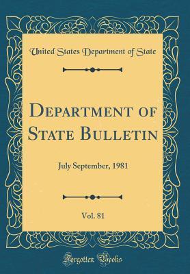 Department of State Bulletin, Vol. 81: July September, 1981 (Classic Reprint)