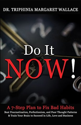 Do It NOW!: A 7-Step Plan to Fix Bad Habits : Beat Procrastination, Perfectionism, and Poor Thought Patterns & Train Your Brain to Succeed in Life, Love and Business