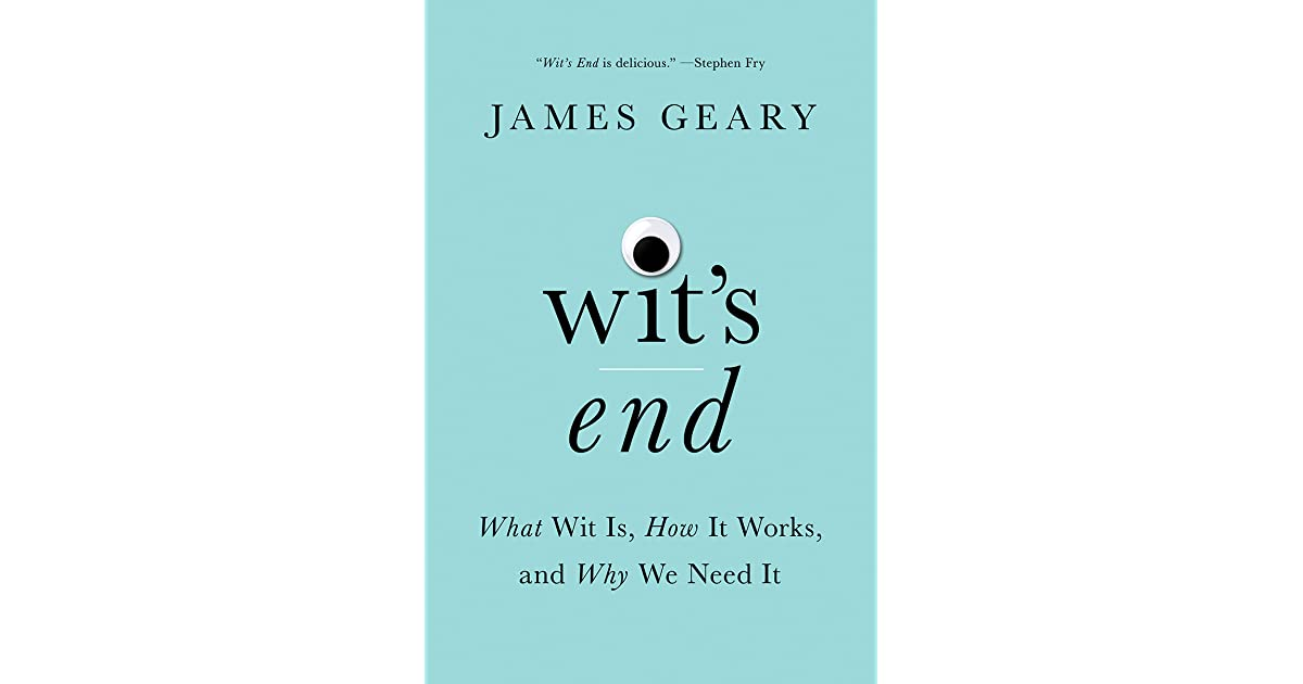Wits End What Wit Is How It Works And Why We Need It By James Geary