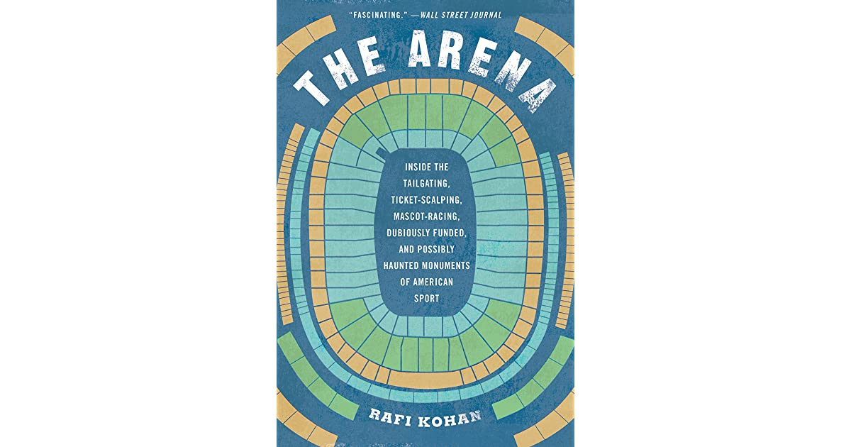 The Arena: Inside the Tailgating, Ticket-Scalping, Mascot-Racing