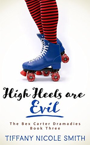 The Bex Carter Dramadies 3: High Heels are Evil