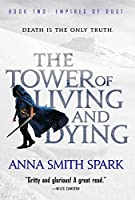 The Tower of Living and Dying (Empires of Dust, #2)