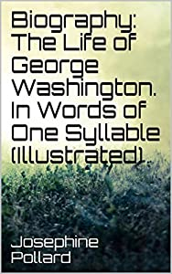Biography: The Life of George Washington. In Words of One Syllable