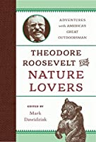 Theodore Roosevelt for Nature Lovers: Adventures with America's Great Outdoorsman