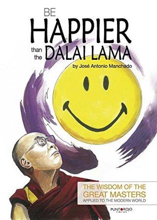 Be Happier Than The Dalai Lama By José Antonio Hernández