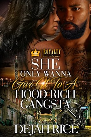 She Only Wanna Give It To A Hood Rich Gangsta by Dejah Rice