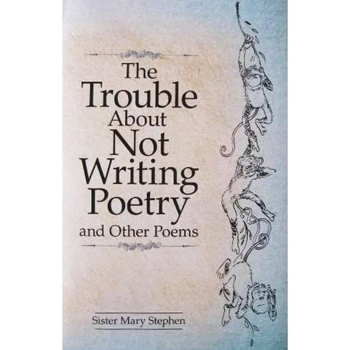 The Trouble About Not Writing Poetry By Mary Stephen