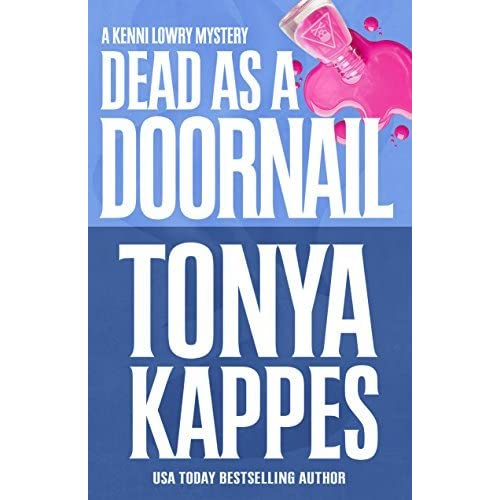 Dead As A Doornail Kenni Lowry Mystery Book 5 By Tonya Kappes