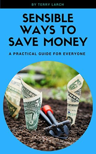 Sensible Ways To Save Money  by  Terry Larch