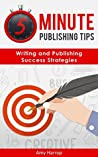 5 Minute Publishing Tips: Writing and Publishing Success Strategies